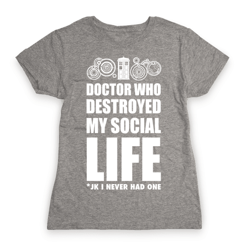 Doctor Who Destroyed My Life Womens T-Shirt