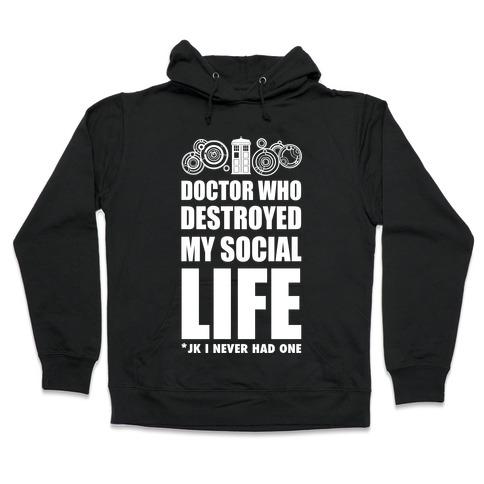 Doctor Who Destroyed My Life Hooded Sweatshirt