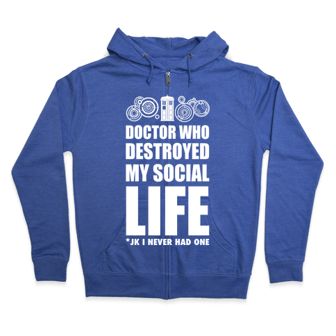 Doctor Who Destroyed My Life Zip Hoodie