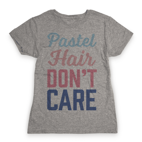 Pastel Hair Don't Care Womens T-Shirt
