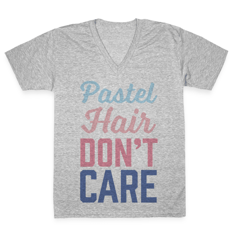Pastel Hair Don't Care V-Neck Tee Shirt