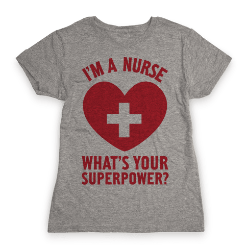 I'm a Nurse, What's Your Superpower? Womens T-Shirt