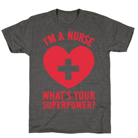 I'm a Nurse, What's Your Superpower? T-Shirt