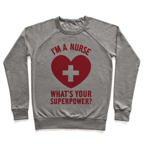 I'm a Nurse, What's Your Superpower? Pullover