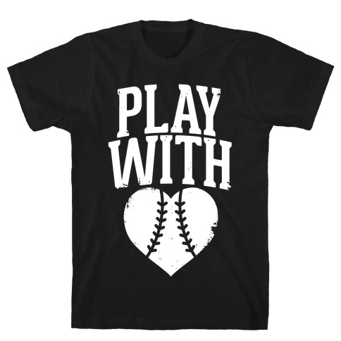 Play With Heart (Baseball) T-Shirt