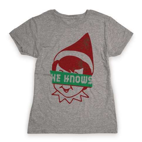 He Knows Elf Womens T-Shirt