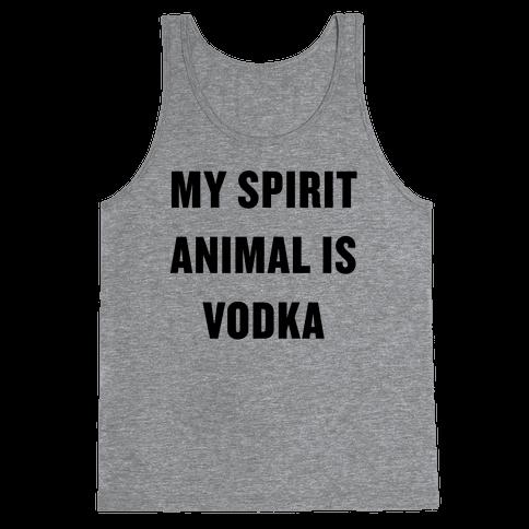 My Spirit Animal Is Vodka Tank Top