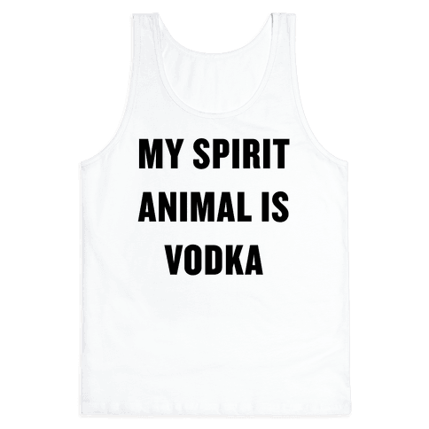 My Spirit Animal Is Vodka Tank Top