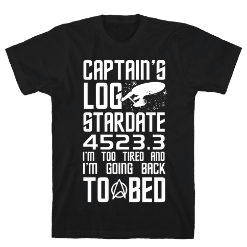 Captain's Log Stardate 4523.3 I'm Too Tired And I'm Going Back To Bed Mens T-Shirt