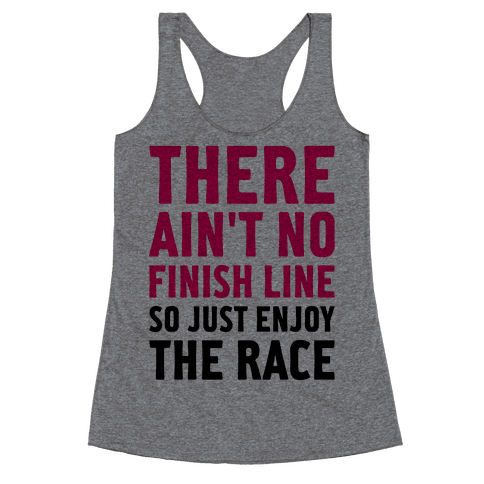 There Ain't No Finish Line Racerback Tank Top