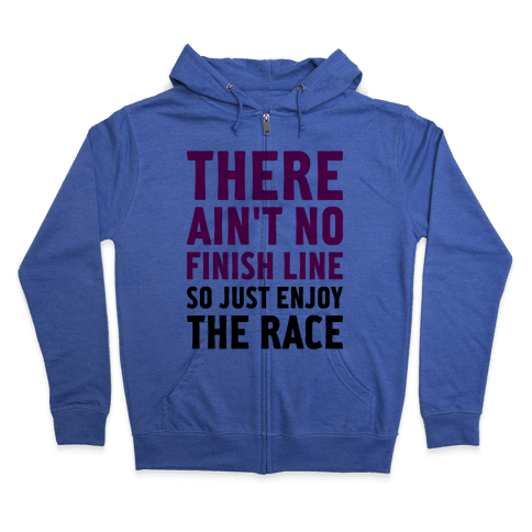 There Ain't No Finish Line Zip Hoodie