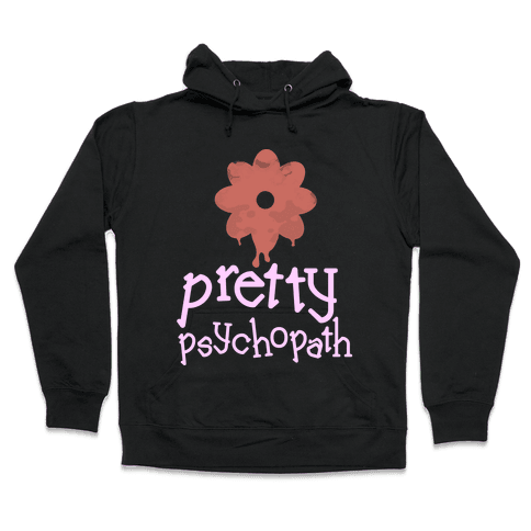 Pretty Psychopath Hooded Sweatshirt