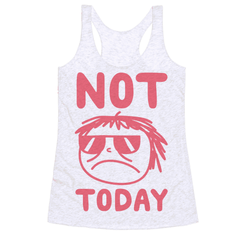 Not Today Racerback Tank Top