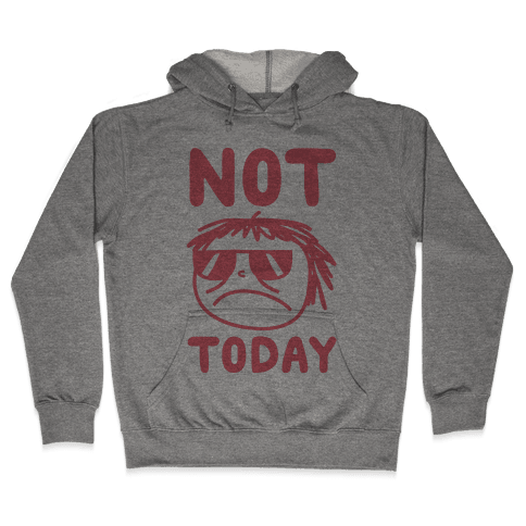 Not Today Hooded Sweatshirt