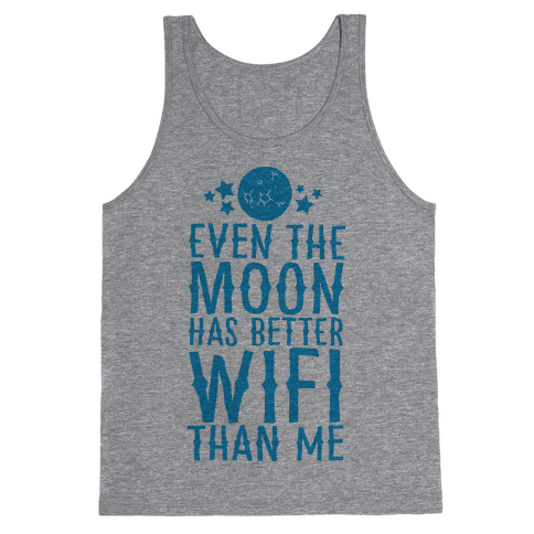 Even The Moon Has Better Wifi Than Me Tank Top