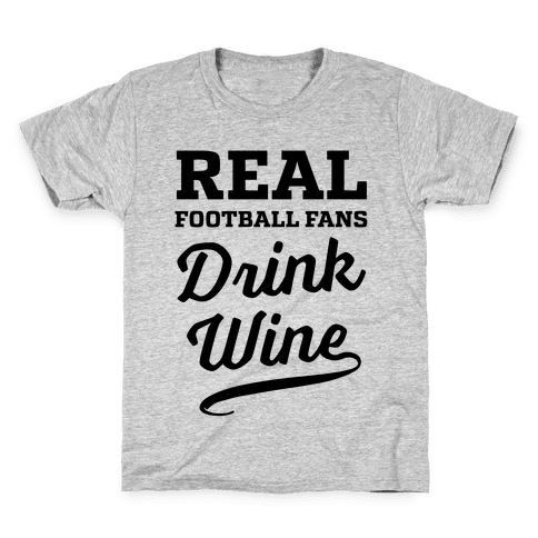 Real Football Fans Drink Wine Kids T-Shirt