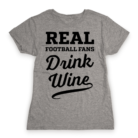 Real Football Fans Drink Wine Womens T-Shirt
