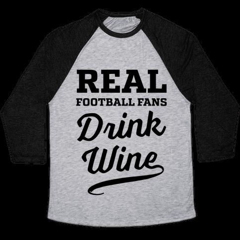 Real Football Fans Drink Wine Baseball Tee