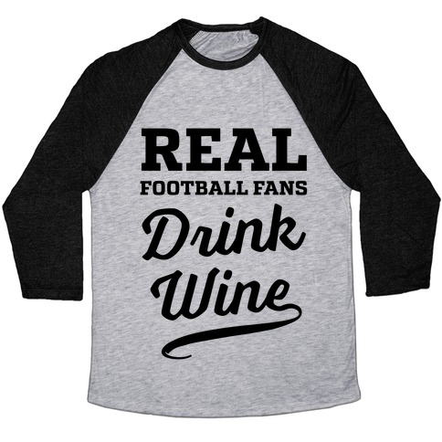 Real Football Fans Drink Wine Baseball Tee