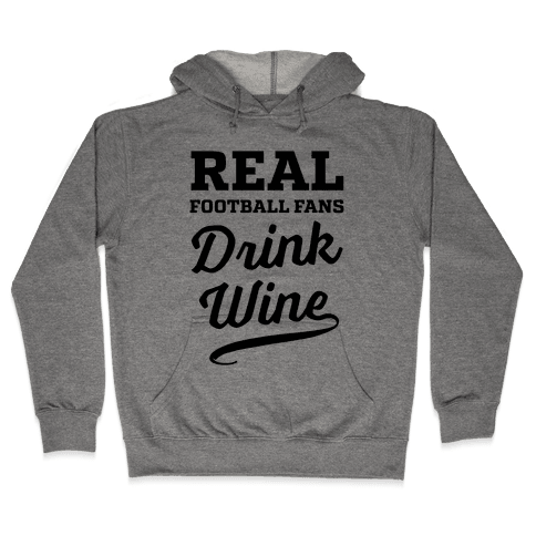 Real Football Fans Drink Wine Hooded Sweatshirt