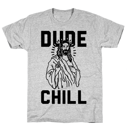 Dude Chill Mens T-Shirt