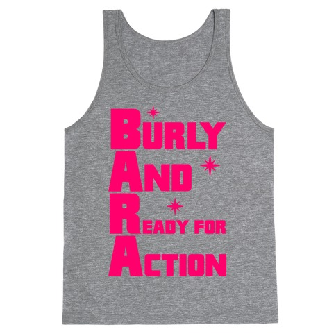 Burly And Ready For Action Tank Top