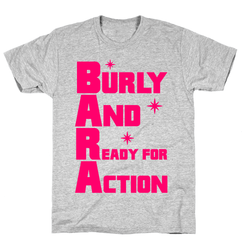 Burly And Ready For Action Mens T-Shirt