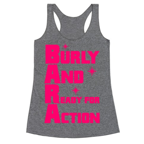 Burly And Ready For Action Racerback Tank Top