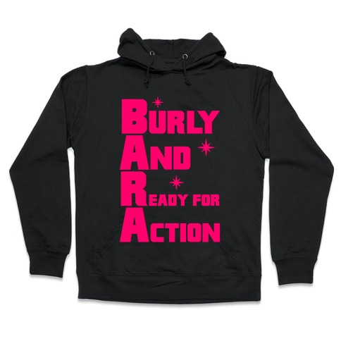 Burly And Ready For Action Hooded Sweatshirt