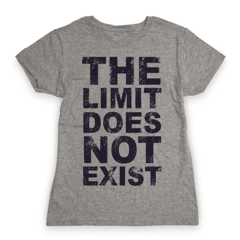 The Limit Does Not Exist (Tank) Womens T-Shirt