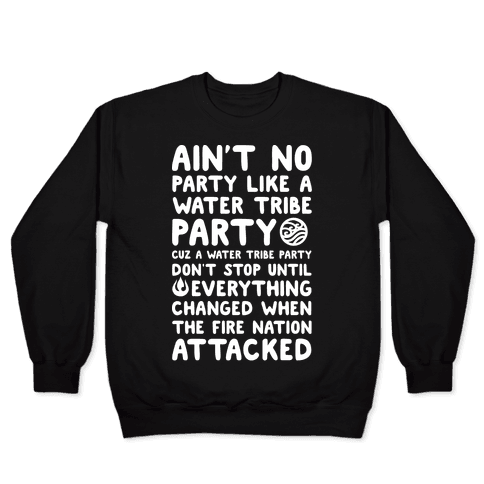 Ain't No Party Like A Water Tribe Party Pullover