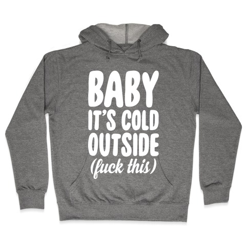 Baby It's Cold Outside (F*** This) Hooded Sweatshirt