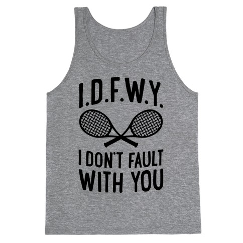 I.D.F.W.Y. (I Don't Fault With You) Tank Top