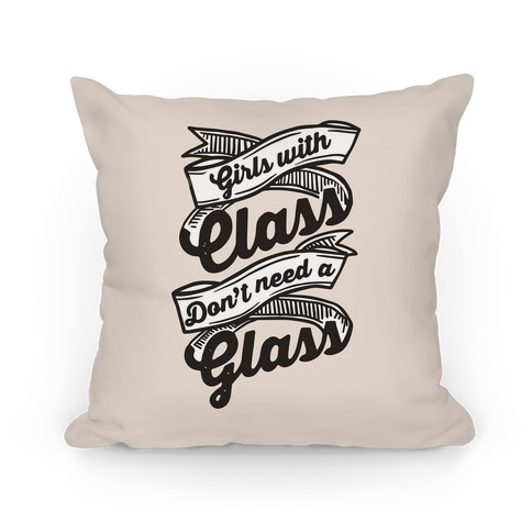 Girls With Class Don't Need A Glass Pillow
