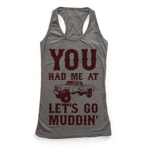 You Had Me At Let's Go Muddin'