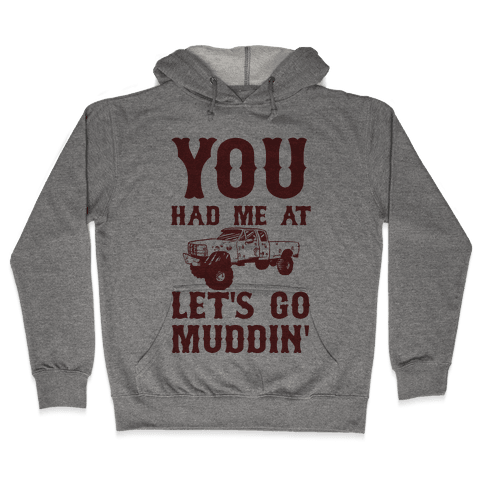 You Had Me At Let's Go Muddin' Hooded Sweatshirt