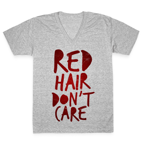 Red Hair Don't Care V-Neck Tee Shirt