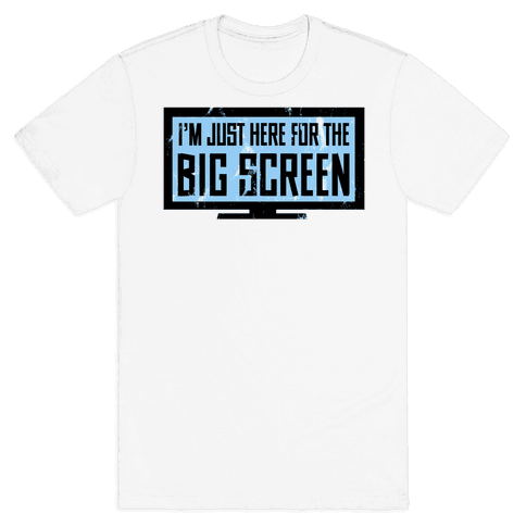 I'm Here for the Big Screen Mens T-Shirt
