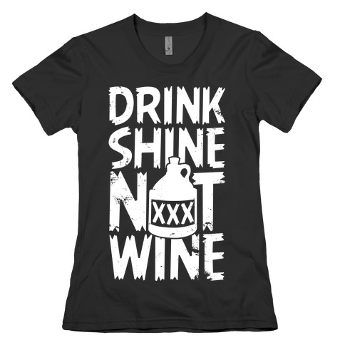 Drink Shine Not Wine Womens T-Shirt