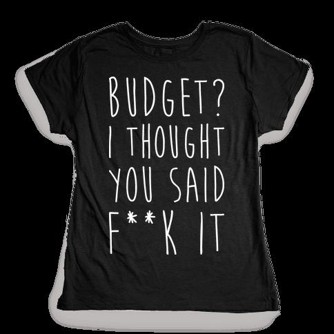 Budget? I Thought You Said F**k It Womens T-Shirt