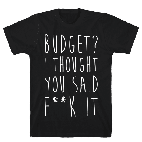 Budget? I Thought You Said F**k It Mens T-Shirt
