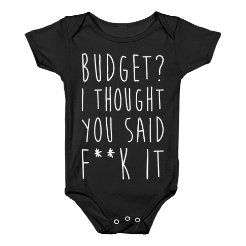 Budget? I Thought You Said F**k It Baby Onesy