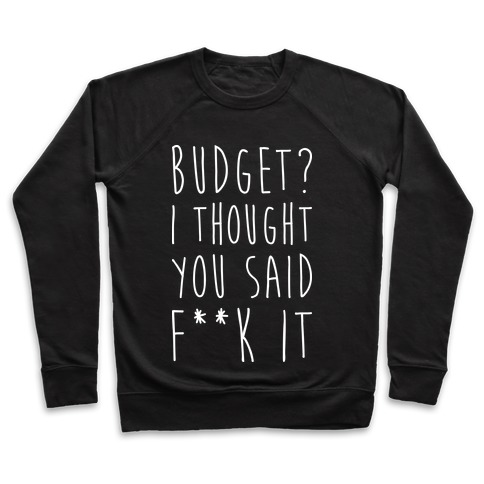 Budget? I Thought You Said F**k It Pullover