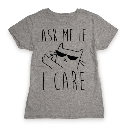 Ask Me If I Care Cat Womens T-Shirt