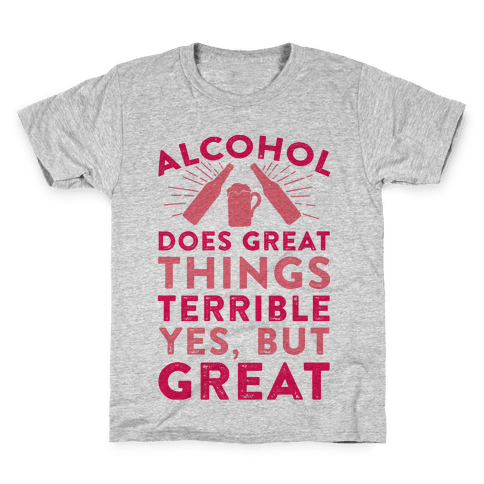 Alcohol Does Great Things Kids T-Shirt