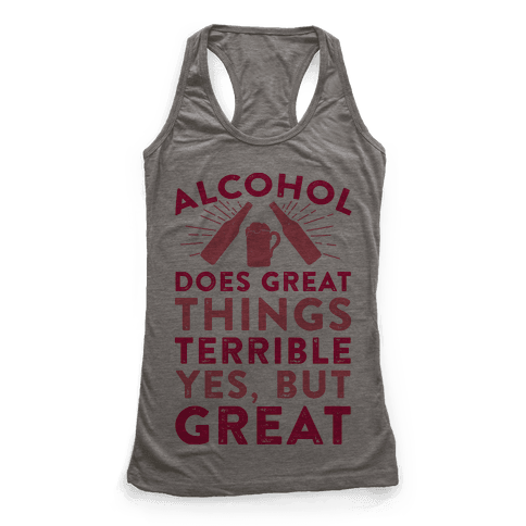 Alcohol Does Great Things Racerback Tank Top