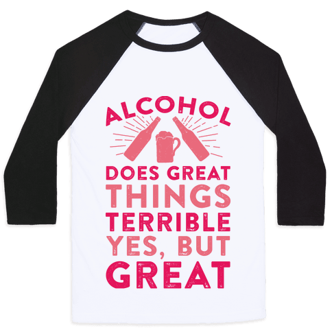 Alcohol Does Great Things Baseball Tee