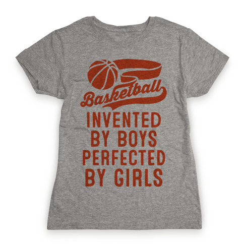 Basketball: Invented By Boys Perfected By Girls Womens T-Shirt