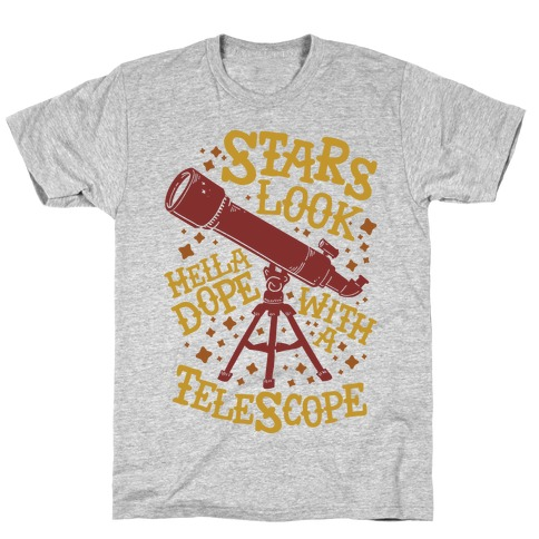 Stars Look Hella Dope With a Telescope T-Shirt
