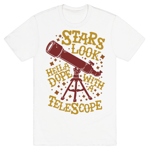 Stars Look Hella Dope With a Telescope Mens T-Shirt